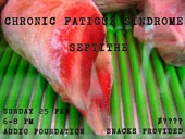 Chronic Fatigue Sindrome & Septithe at Audio Foundation, 25th of Feburary